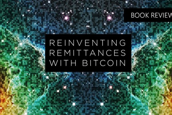 Book Review: Reinventing Remittances with Bitcoin